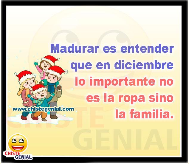 Madurar es entender que en diciembre lo importante no es la ropa sino la familia.