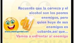 Recuerda que la cerveza y el alcohol son los peores enemigos - chistes de borrachos