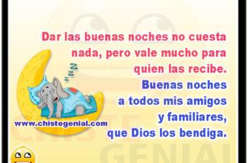 Dar las buenas noches no cuesta nada, pero vale mucho para quien las recibe. Buenas noches a todos mis amigos y familiares, que Dios los bendiga.