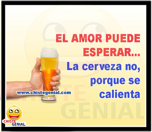 El amor puede esperar, La cerveza no, porque se calienta