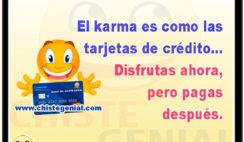 El karma es como las tarjetas de crédito... Disfrutas ahora, pero pagas después.