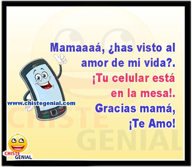 Mamá, ¿has visto al amor de mi vida?. - Chistes de celulares