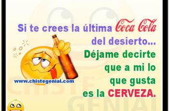 Si te crees la última Coca Cola del desierto...