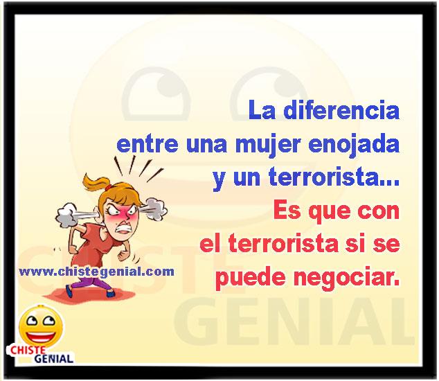 La diferencia entre una mujer enojada y un terrorista... chistes para mujeres