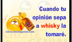 Cuando tu opinión sepa a whisky la tomaré - Chistes de borrachos