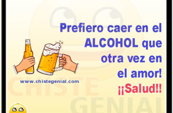 Prefiero caer en el ALCOHOL que otra vez en el amor - Chistes de borrachos