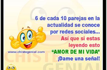 """6 de cada parejas en la actualidad se conoce por redes sociales… Así que si estas leyendo esto """"AMOR DE MI VIDA"""" ¡Dame una señal! - Chistes de parejas"""