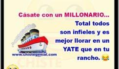Cásate con un millonario... Total todos son infieles y es mejor llorar en un yate que en tu rancho.