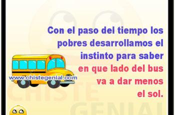 Con el paso del tiempo los pobres desarrollamos el instinto para saber en que lado del bus va a dar menos el sol.