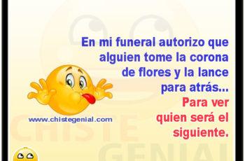 En mi funeral autorizo que alguien tome la corona de flores - Chistes cortos buenos