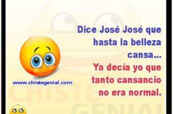 Dice José José que hasta la belleza cansa... Ya decía yo que tanto cansancio no era normal.