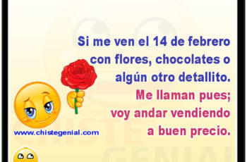 Si me ven el 14 de febrero con flores, chocolates o algún otro detallito. Me llaman pues; voy andar vendiendo a buen precio.