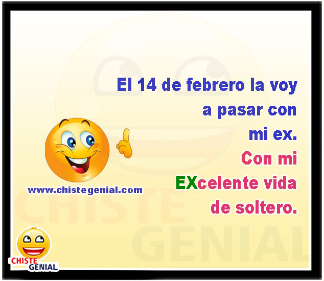El 14 de febrero la voy a pasar con mi ex. Con mi EXcelente vida de soltero.