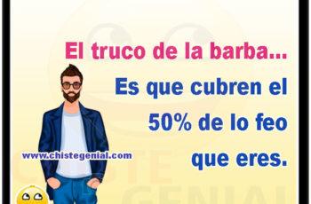 El truco de la barba es que cubren el 50% de lo feo que eres.