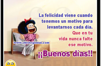 La felicidad viene cuando tenemos un motivo para levantarnos cada día. Que en tu vida nunca falte ese motivo. ¡¡Buenos días!!