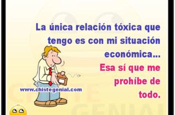 La única relación tóxica que tengo es con mi situación económica... Esa sí que me prohíbe de todo.