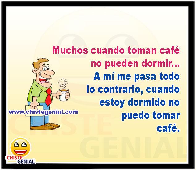 Muchos cuando toman café no pueden dormir... A mí me pasa todo lo contrario, cuando estoy dormido no puedo tomar café.