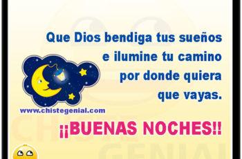 Que Dios bendiga tus sueños e ilumine tu camino por donde quiera que vayas. ¡¡BUENAS NOCHES!!