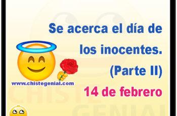 Se acerca el día de los inocentes. (Parte II) 14 de febrero.