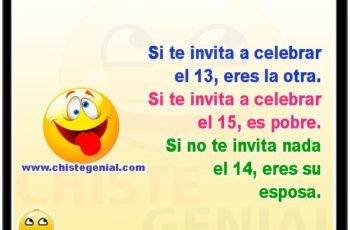 Si te invita a celebrar el 13, eres la otra. Si te invita a celebrar el 15, es pobre. Si no te invita nada el 14, eres su esposa.