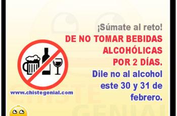 ¡Súmate al reto! DE NO TOMAR BEBIDAS ALCOHÓLICAS POR 2 DÍAS. Dile no al alcohol este 30 y 31 de febrero.
