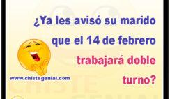 ¿Ya les avisó su marido que el 14 de febrero trabajará doble turno?