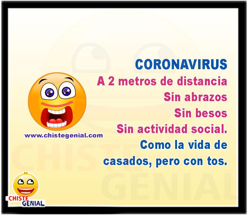 CORONAVIRUS A 2 metros de distancia Sin abrazos Sin besos Sin actividad social. Como la vida de casados, pero con tos.