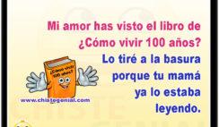 Mi amor has visto el libro ¿cómo vivir 100 años? Lo tiré a la basura porque tu mamá ya lo estaba leyendo.