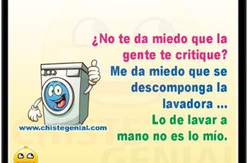 ¿No te da miedo que la gente te critique? Me da miedo que se descomponga la lavadora... Lo de lavar a mano no es lo mío.