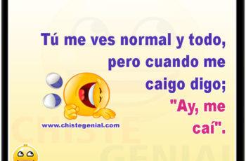 """Tú me ves normal y todo, pero cuando me caigo digo: """"Ay, me caí""""."""