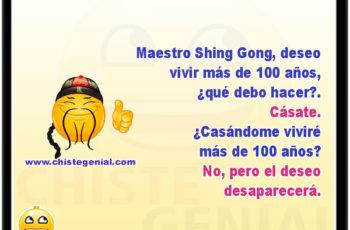 Maestro Shing Gong, deseo vivir más de 100 años, ¿qué debo hacer?. Cásate. ¿Casándome viviré más de 100 años? No, pero el deseo desaparecerá.