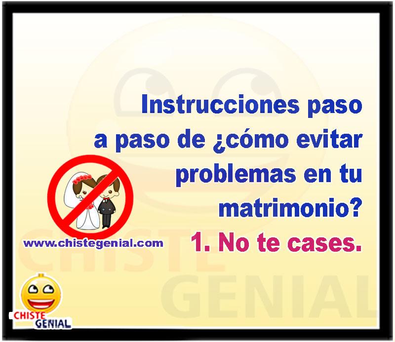 Instrucciones paso a paso de ¿cómo evitar problemas en tu matrimonio': 1. No te cases.