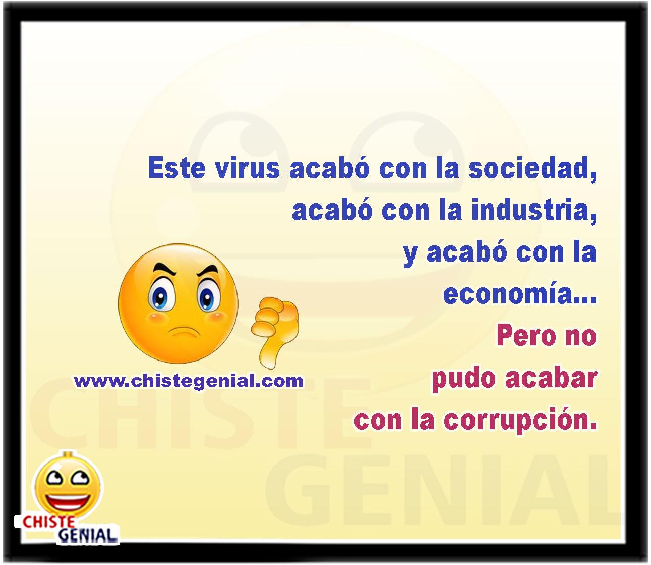 Este virus acabó con la sociedad, acabó con la industria, y acabó con la economía... Pero no pudo acabar con la corrupción.