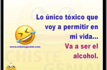 Lo único tóxico que voy a permitir en mi vida... Va a ser el alcohol.