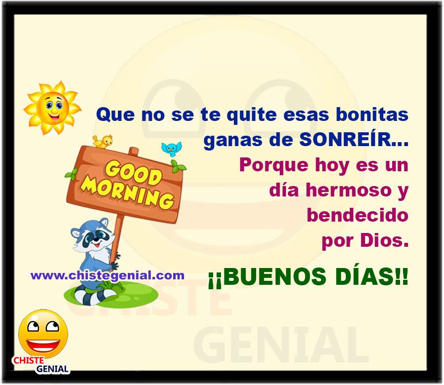 Que no se te quite esas bonitas ganas de SONREÍR... Porque hoy es un día hermoso y bendecido por Dios. ¡¡BUENOS DÍAS!!