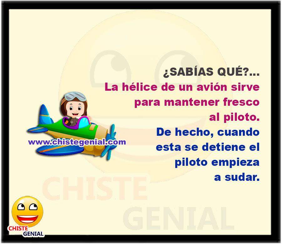 ¿SABÍAS QUE?... La hélice de un avión sirve para mantener fresco al piloto. De hecho, cuando esta se detiene el piloto empieza a sudar.
