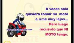 A veces sólo quisiera tomar mi moto e irme muy lejos... Pero luego recuerdo que NI MOTO tengo.