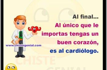 Al final... Al único que le importas tengas un buen corazón, es al cardiólogo.
