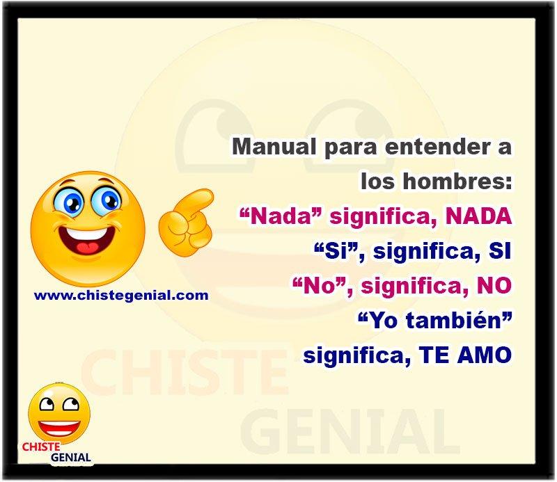 "Manual para entender a los hombres: ""Nada"" significa, NADA ""Si"", significa, SI ""No"", significa, NO ""Yo también"" significa, TE AMO"