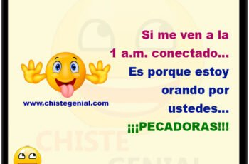 Si me ven a la 1 a.m. conectado... Es porque estoy orando por ustedes... ¡¡¡PECADORAS!!!